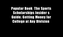 Popular Book  The Sports Scholarships Insider s Guide: Getting Money for College at Any Division