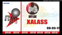 REPLAY AUDIO - XALASS - Pr : NDOYE BANE et DJ BOUB'S - 09 MARS 2017