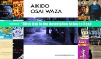 [PDF Download] Aikido Osai Waza: Pinning Techniques In Traditional Aikido: Volume 1 (Aikido -