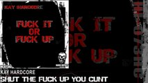 Kay Hardcore - Shut The Fuck Up You Cunt