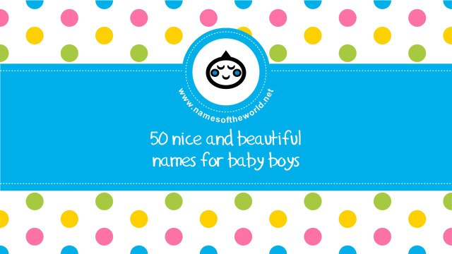 50 nice and beautiful names for baby boys - the best names for your baby - www.namesoftheworld.net