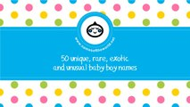 50 unique, rare, exotic and unusual baby boy names - www.namesoftheworld.net