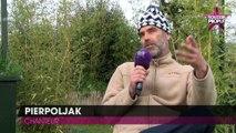 Pierpoljak : Ses galères, ses regrets, ses déboires, il dit tout (EXCLU VIDEO)