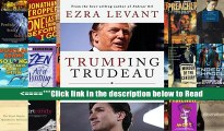 Download Trumping Trudeau: How Donald Trump will change Canada even if Justin Trudeau doesn t know