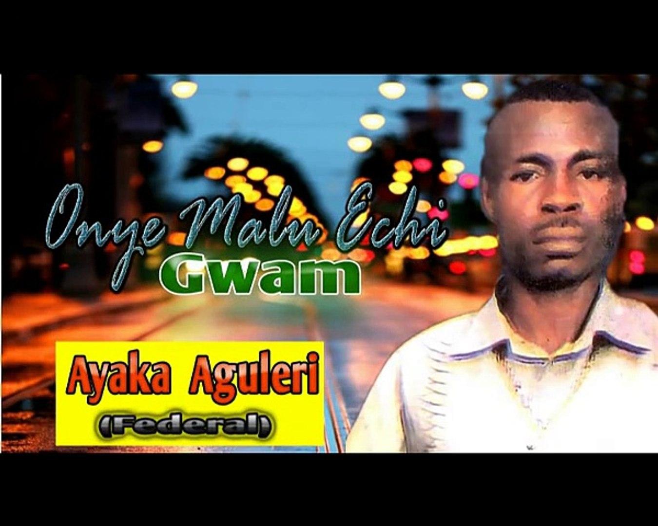 Ayaka Aguleri - Onye Malu Echi Gwam - Latest 2017 Nigerian Highlife Music