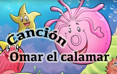 The song of Omar the calamar / Spanish song that belongs to the story of Omar