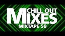 Chill Out Mixes MIXTAPE 59 (Audio Mix)