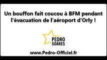 Un bouffon fait coucou à BFM pendant l'évacuation de l'aéroport d'Orly !