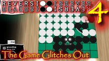 The Game Glitches Out, Lets Play Reversi Othello Episode 4