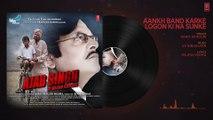Aankh Band Karke Logon Ki Na Sunke Audio Song   Ajab Singh Ki Gajab Kahani   Rishi Prakash Mishra