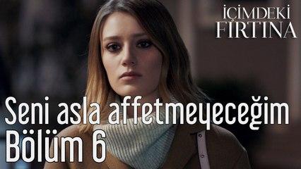 İçimdeki Fırtına 6. Bölüm (Final) Seni Asla Affetmeyeceğim