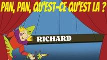 Richard - Pan pan, qu'est-ce qu'est là ?