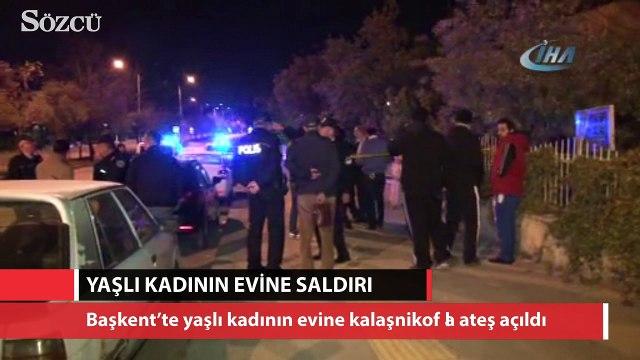 Başkent'te yaşlı kadının evine kalaşnikoflu saldırı