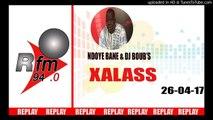 REPLAY AUDIO - XALASS - Pr : NDOYE BANE et DJ BOUB'S - 26 Avril 2017