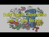 Daily English Conversation - Listening English Conversation With Subtitle - Unit 2:  Let's Recycle!