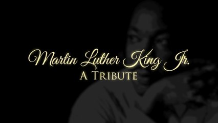 Martin Luther King Jr. -  A Tribute
