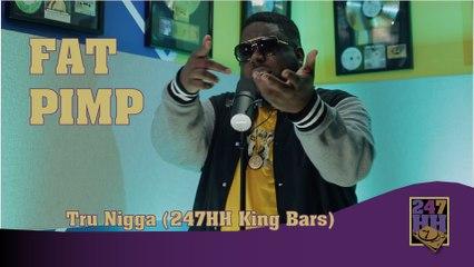 Fat Pimp - Tru Nigga (247HH King Bars)