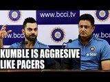 India vs Australia : Anil Kumble is aggressive like pacers says Virat Kohli | Oneindia News