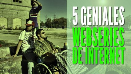 5 Geniales webseries de Internet