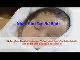 Nhạc Cho Trẻ Sơ Sinh Và Trẻ Nhỏ Từ 0 Tháng - 12 Tháng Tuổi Ngủ Ngon Thông Minh Hơn