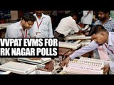 RK Nagar Bypolls : VVPAT EVMs to be used for elections | Oneindia News