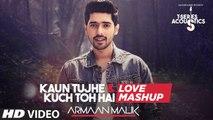 Kaun Tujhe & Kuch Toh Hain - Love Mashup by Armaan Malik | Amaal Mallik | T-Series Acoustics
