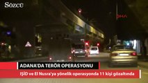 Adana'da DEAŞ ve El Nusra operasyonu