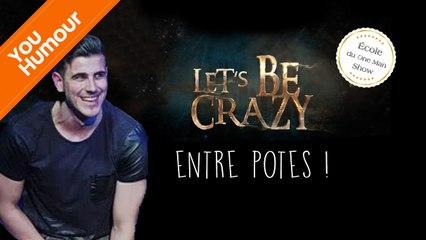 LET'S BE CRAZY - Entre potes !
