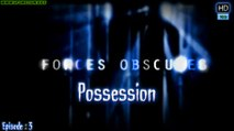 Possession - Forces Obscures  Ep: 3 HD