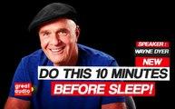 New ** Dr. Wayne Dyer 2017- DO THIS 10 MINUTES BEFORE SLEEP (  Dr. Wayne Dyer )