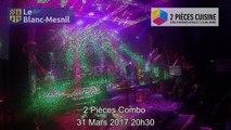 2 Pièces Combo 31 Mars 2017 au Deux Pièces Cuisine