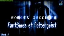 Fantômes et Poltergeist - Forces Obscures Ep: 7 -  HD
