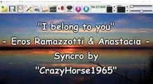 Eros Ramazzotti  Anastacia - I belong to you (voce Eros) (Syncro by CrazyHorse1965) Karabox - Karaoke