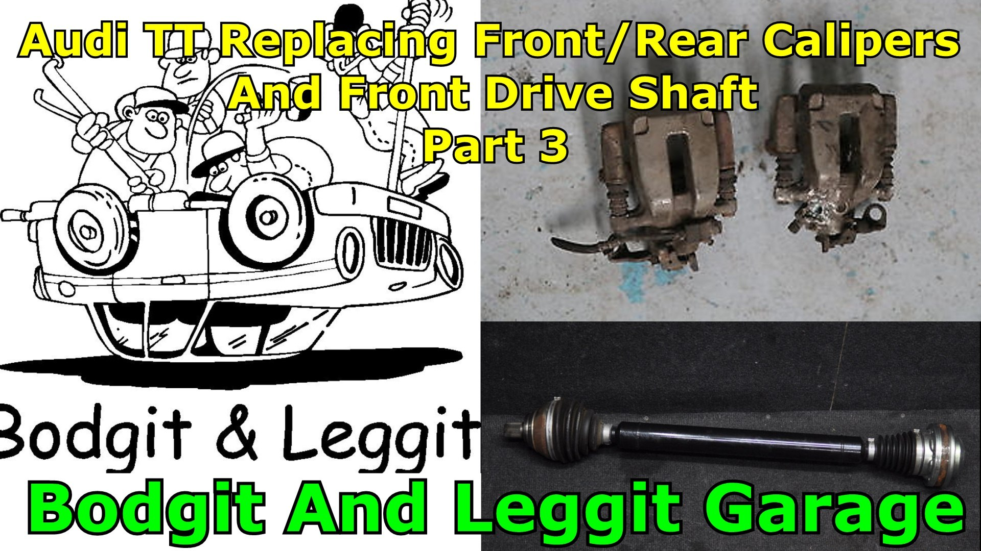 Audi TT Replacing front/Rear calipers front drive shaft part3 bodgit and leggit garage