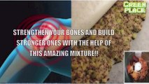 STRENGTHEN YOUR BONES AND BUILD STRONGER ONES WITH THE HELP OF THIS AMAZING MIXTURE!!