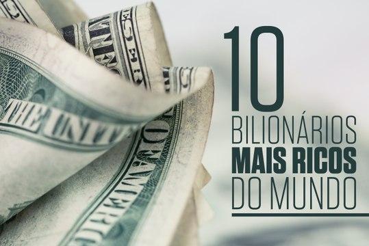 10 mais ricos do mundo - 2017