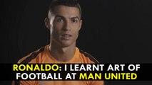 Cristiano Ronaldo: I learnt art of football at Manchester United