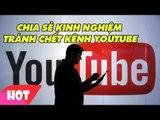 Kinh nghiệm làm Youtube không bao giờ chết kênh bất cứ ai muốn làm Youtube phải biết