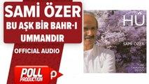 Sami Özer - Bu Aşk Bir Bahr-i Ummandır - ( Official Audio )