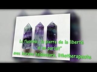 la fluorine : la pierre de la liberte - avec laurene baldassara