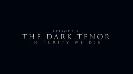 The Dark Tenor - Episode 4: In Purity We Die
