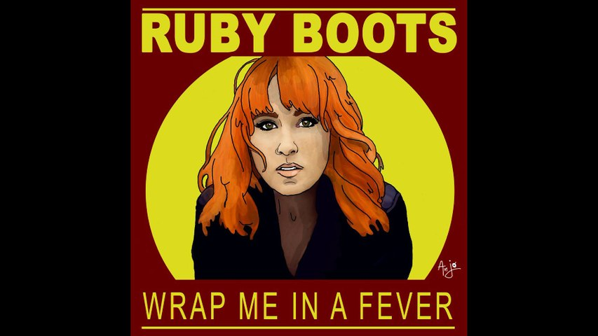 Ruby Boots - Wrap Me In A Fever