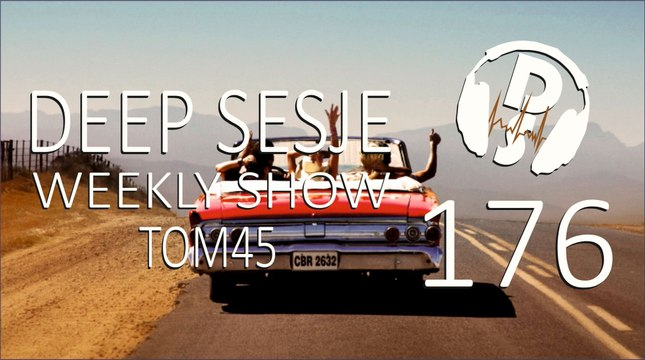TOM45 pres. Deep Sesje Weekly Show 176