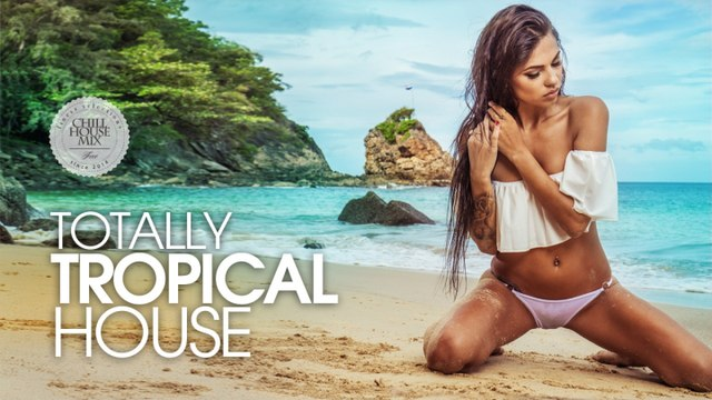 Totally Tropical House - ✭ Best of Deep & Chill Relaxing Music | Summer Mix 2017
