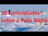 #Curiosidades: 10 curiosidades sobre o Polo Norte *_* #8
