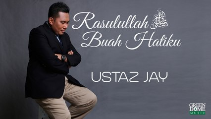 Ustaz Jay - Rasulullah Buah Hatiku - Offical Video Lyrics