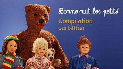 Bonne Nuit Les Petits - Compilation - Les Bêtises