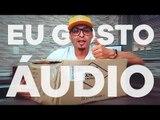 Se você gosta de áudio, som, música, vai curtir muito esses itens!