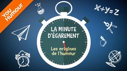 LA MINUTE D'ÉGAREMENT - Les origines de l'humour