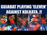 IPL 10: Gujarat Predicted XI against Kolkata for their opener in Rajkot | Oneindia News